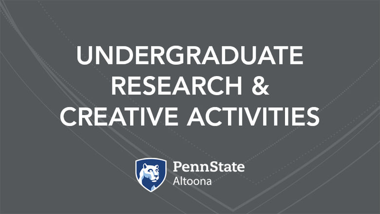 Undergraduate Research and Creative Activities at Penn State Altoona